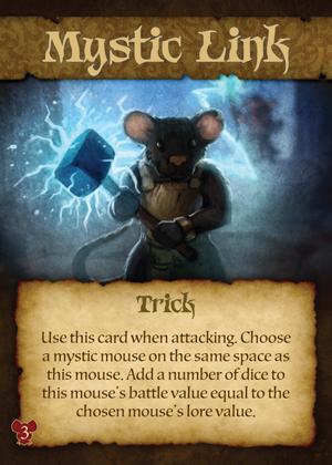 Utilisez cette carte quand vous attaquez. Choisisez une souris mystique sur le même espace que cette souris. Ajoutez un nombre de dés de combat à cette souris correspondant au nombre de dés d'attaque